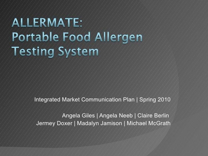 Integrated Market Communication Plan | Spring 2010 Angela Giles | Angela Neeb | Claire Berlin  Jermey Doxer | Madalyn Jami...