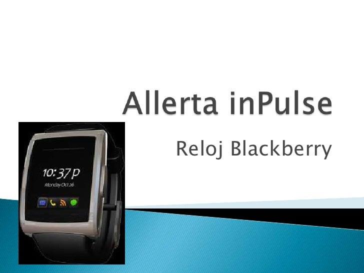 AllertainPulse<br />Reloj Blackberry<br />