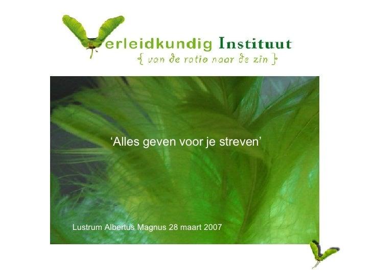 Lustrum Albertus Magnus 28 maart 2007 ' Alles geven voor je streven'