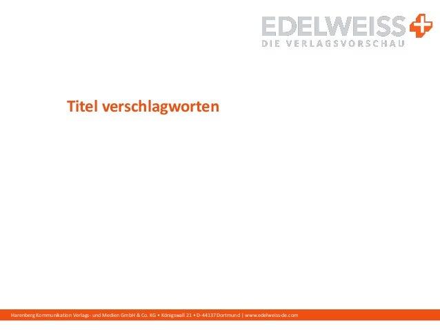 Harenberg Kommunikation Verlags- und Medien GmbH & Co. KG • Königswall 21 • D-44137 Dortmund | www.edelweiss-de.com Titel ...