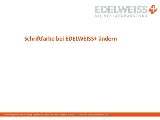 Harenberg Kommunikation Verlags- und Medien GmbH & Co. KG • Königswall 21 • D-44137 Dortmund | www.edelweiss-de.com Schrif...