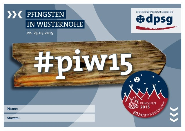 #piw15 22.-25.05.2015 PFINGSTEN IN WESTERNOHE Name: Stamm: