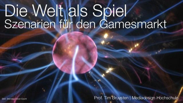 Prof. Tim Bruysten |Mediadesign Hochschule Die Welt als Spiel Szenarien für den Gamesmarkt Bild: Brendan Dolan-Gavitt