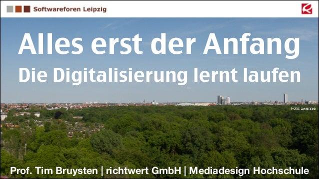Alles erst der Anfang Die Digitalisierung lernt laufen Foto: zwennie  Prof. Tim Bruysten | richtwert GmbH | Mediadesign Ho...