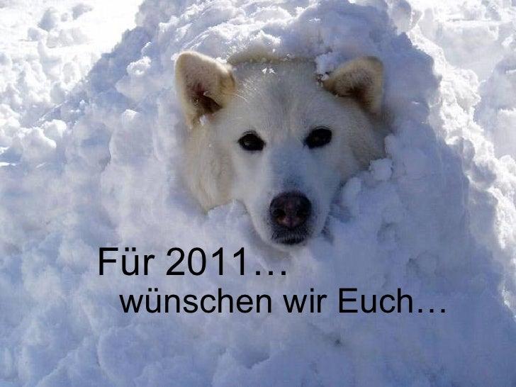 Für 2011… wünschen wir Euch…