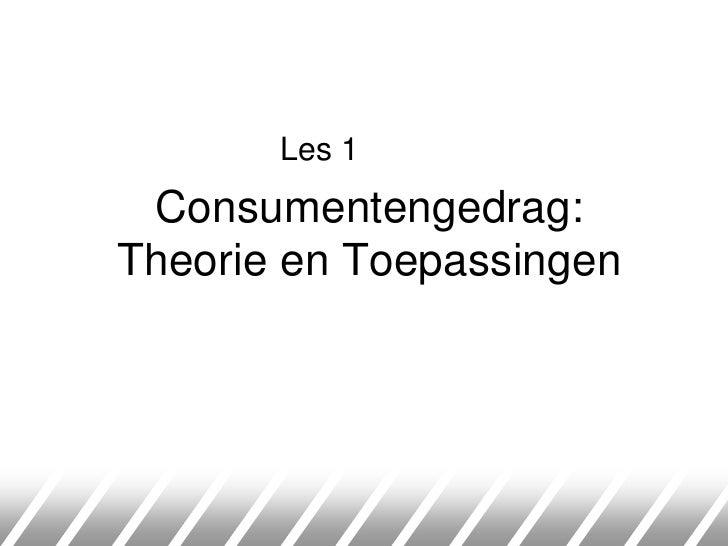 Les 1<br />Consumentengedrag:Theorie en Toepassingen<br />