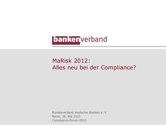 MaRisk 2012:Alles neu bei der Compliance?Bundesverband deutscher Banken e. V.Berlin, 16. Mai 2013Compliance-Forum 2013