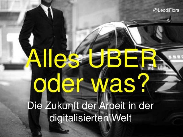 Alles UBER oder was? Die Zukunft der Arbeit in der digitalisierten Welt @LeodiFlora