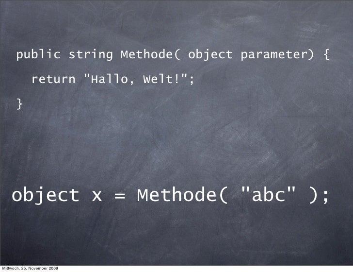 "public string Methode( object parameter) {               return ""Hallo, Welt!"";        }         object x = Methode( ""abc""..."