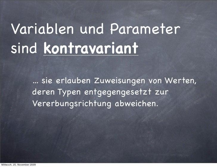 Variablen und Parameter        sind kontravariant                         ... sie erlauben Zuweisungen von Werten,        ...