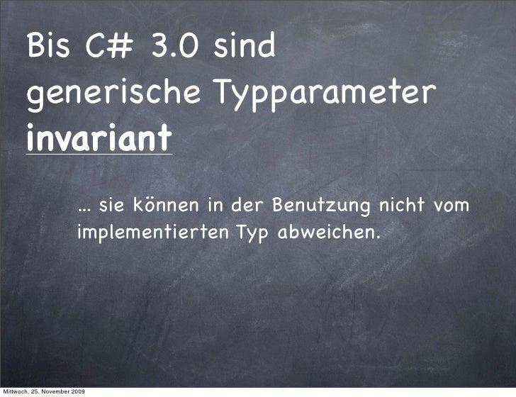 Bis C# 3.0 sind        generische Typparameter        invariant                         ... sie können in der Benutzung ni...
