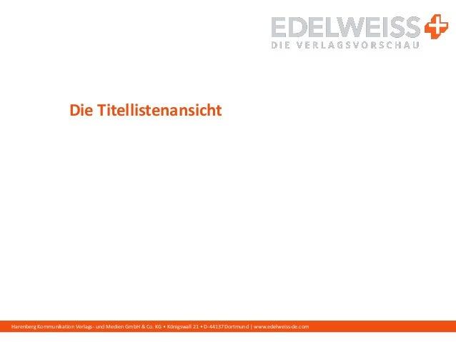 Harenberg Kommunikation Verlags- und Medien GmbH & Co. KG • Königswall 21 • D-44137 Dortmund | www.edelweiss-de.com Die Ti...