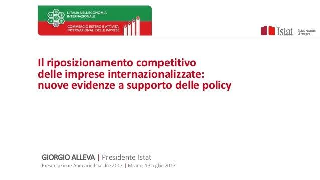 Il riposizionamento competitivo delle imprese internazionalizzate: nuove evidenze a supporto delle policy GIORGIO ALLEVA |...