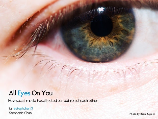 All Eyes On YouHow social media has affected our opinion of each otherby @stephchan13Stephanie Chan Photo by Bram Cymet