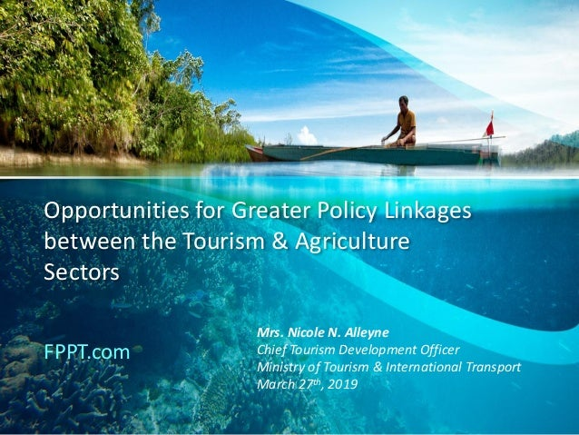 Opportunities for Greater Policy Linkages between the Tourism & Agriculture Sectors FPPT.com Mrs. Nicole N. Alleyne Chief ...