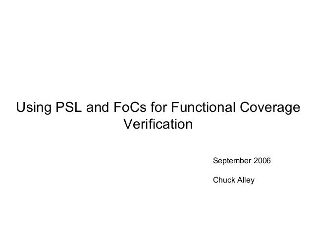 Using PSL and FoCs for Functional Coverage               Verification                             September 2006          ...