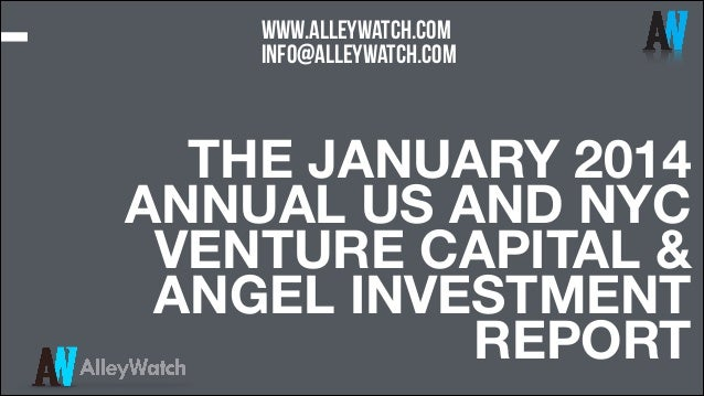 www.alleywatch.com info@alleywatch.com  THE JANUARY 2014 ANNUAL US AND NYC VENTURE CAPITAL & ANGEL INVESTMENT REPORT