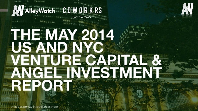 ! Image credit: CC by bunnygoth (Flickr) THE MAY 2014 US AND NYC VENTURE CAPITAL & ANGEL INVESTMENT REPORT