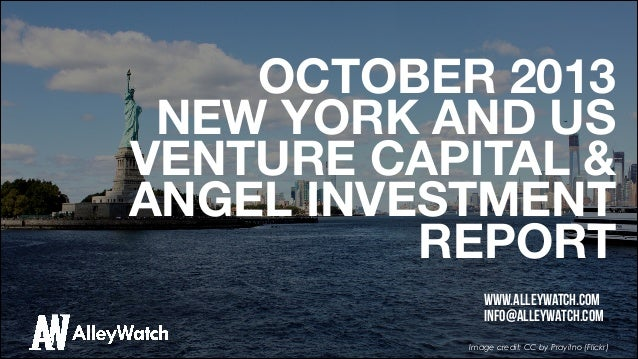 OCTOBER 2013 NEW YORK AND US VENTURE CAPITAL & ANGEL INVESTMENT REPORT www.alleywatch.com info@alleywatch.com Image cred...