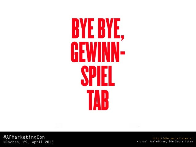 die.socialisten.atsocial network developmentBYEBYE,GEWINN-SPIELTAB#AFMarketingConMünchen, 29. April 2013http://die.sociali...