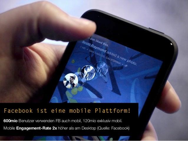 Bis zu 45% Mobile Zugriffe!Durchschnitt für Facebook Marketing Tab-Apps Q4/2012: 36% Mobile Zugriffe!Quelle: http://garage...