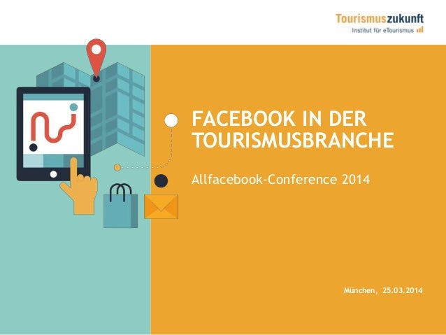 FACEBOOK IN DER TOURISMUSBRANCHE Allfacebook-Conference 2014 München, 25.03.2014