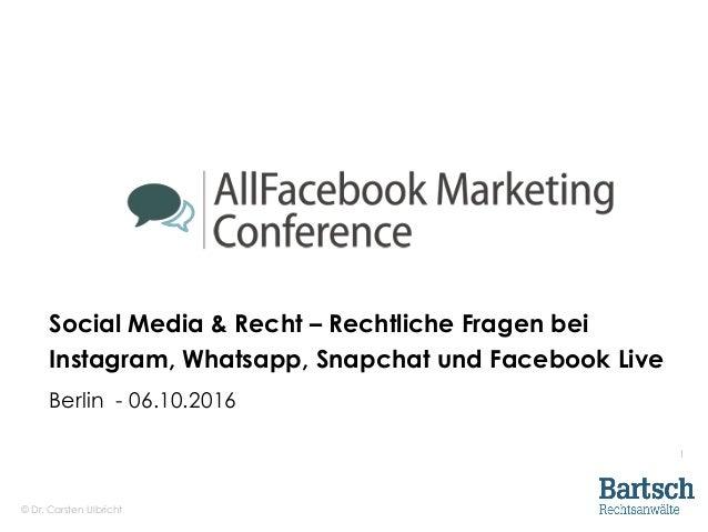 © Dr. Carsten Ulbricht 1 Social Media & Recht – Rechtliche Fragen bei Instagram, Whatsapp, Snapchat und Facebook Live Berl...