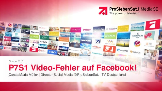 The power of television Oktober 2017 P7S1 Video-Fehler auf Facebook! Carsta Maria Müller | Director Social Media @ProSiebe...