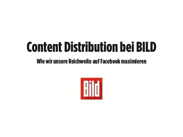 ContentDistributionbei BILD Wiewir unsereReichweiteaufFacebook maximieren