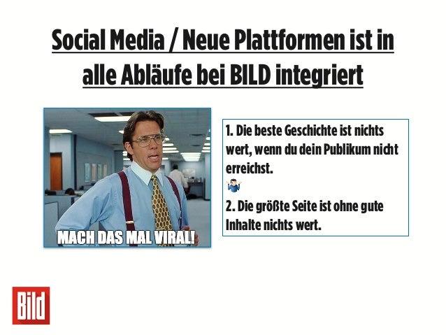 SocialMedia /NeuePlattformenistin alleAbläufebeiBILD integriert 1.Die beste Geschichte istnichts wert,wenn du dein Publiku...