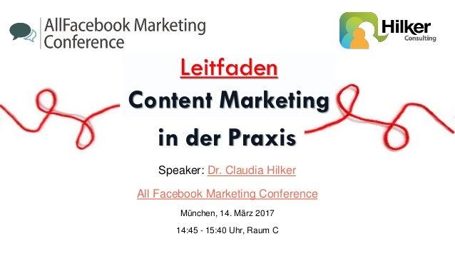 Speaker: Dr. Claudia Hilker All Facebook Marketing Conference München, 14. März 2017 14:45 - 15:40 Uhr, Raum C Leitfaden C...