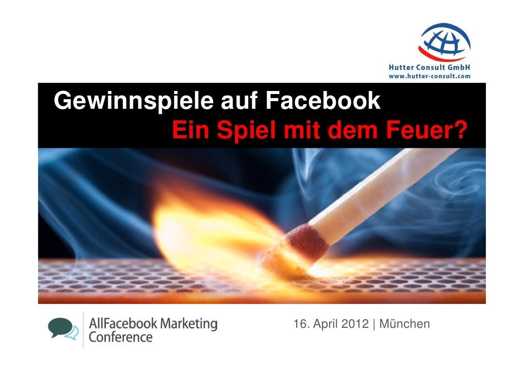 Gewinnspiele auf Facebook        Ein Spiel mit dem Feuer?                  16. April 2012 | München