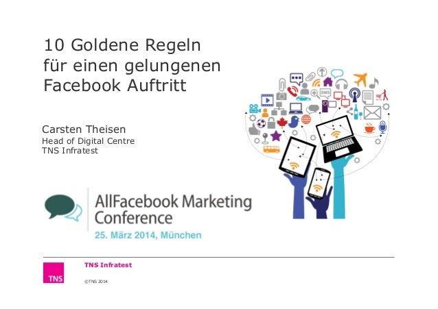 ©TNS 2014 TNS Infratest AllFacebook Marketing Conference 10 Goldene Regeln für einen gelungenen Facebook Auftritt Carsten ...