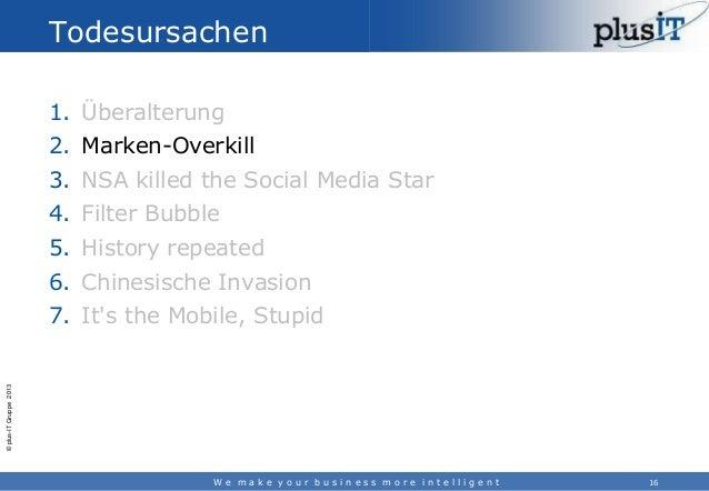 Todesursachen 1. Überalterung 2. Marken-Overkill 3. NSA killed the Social Media Star 4. Filter Bubble  5. History repeated...
