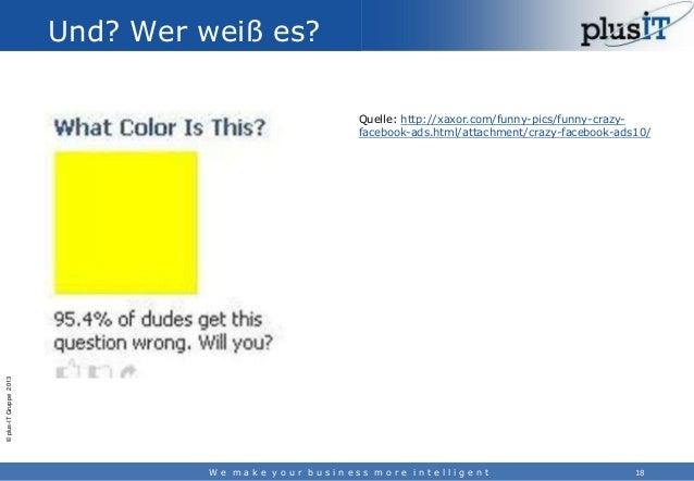 Und? Wer weiß es?  © plus-IT Gruppe 2013  Quelle: http://xaxor.com/funny-pics/funny-crazyfacebook-ads.html/attachment/craz...