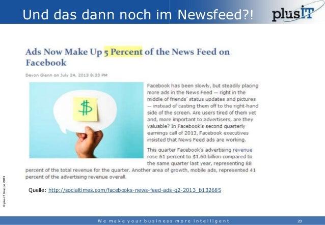 © plus-IT Gruppe 2013  Und das dann noch im Newsfeed?!  Quelle: http://socialtimes.com/facebooks-news-feed-ads-q2-2013_b13...