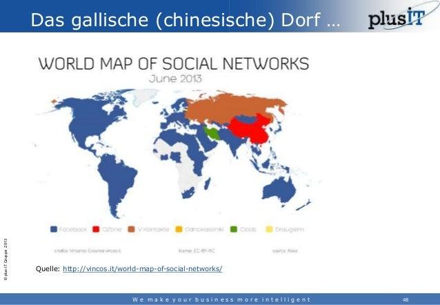 © plus-IT Gruppe 2013  Das gallische (chinesische) Dorf …  Quelle: http://vincos.it/world-map-of-social-networks/  We make...