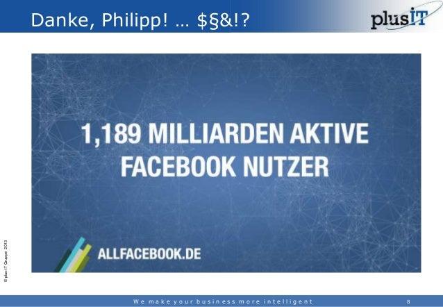 © plus-IT Gruppe 2013  Danke, Philipp! … $§&!?  We make your business more intelligent  8
