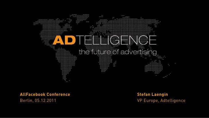 AllFacebook Conference   Stefan LaenginBerlin, 05.12.2011       VP Europe, Adtelligence