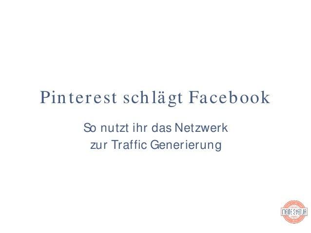 So nutzt ihr das Netzwerk zur Traffic Generierung Pinterest schlägt Facebook