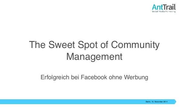 The Sweet Spot of Community  Berlin, 10. November 2014  Management  Erfolgreich bei Facebook ohne Werbung