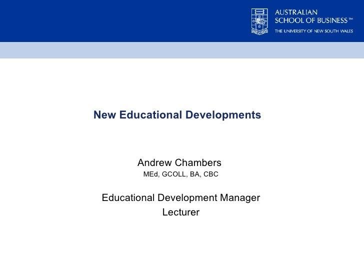 New Educational Developments  Andrew Chambers  MEd, GCOLL, BA, CBC Educational Development Manager Lecturer