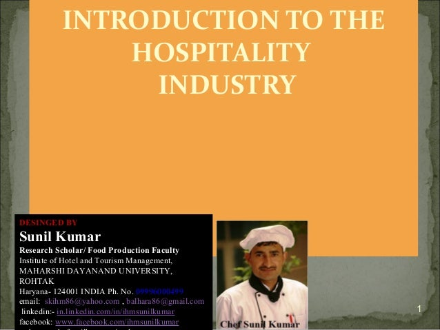 INTRODUCTION TO THE HOSPITALITY INDUSTRY  DESINGED BY  Sunil Kumar Research Scholar/ Food Production Faculty Institute of ...