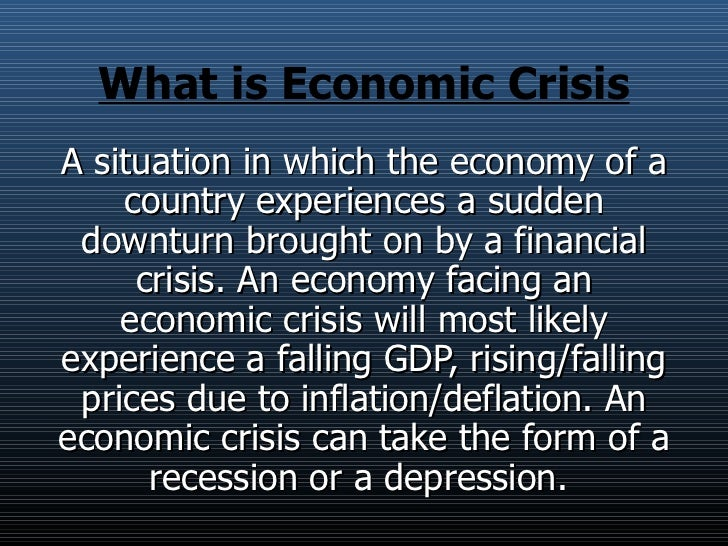 what is economic crisis The deepening economic crisis is profoundly impacting children, youth and families its effects are rippling through the multiple contexts in which children and.