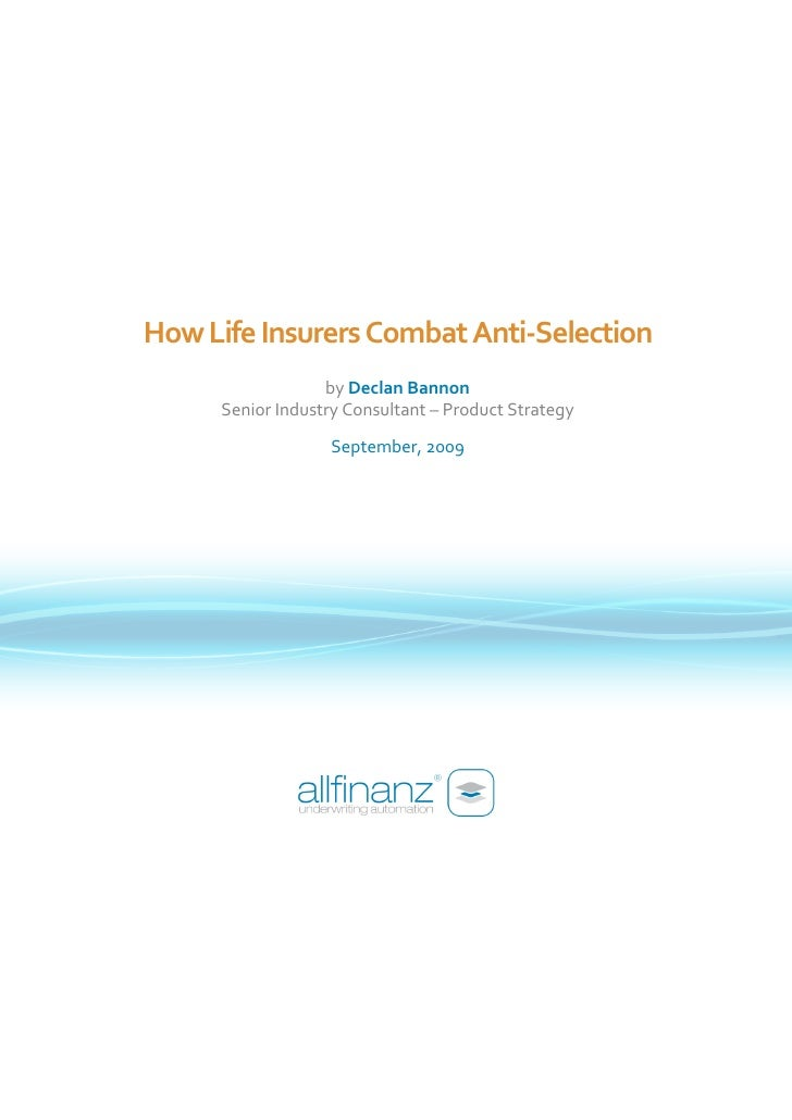 How Life Insurers Combat Anti-Selection                   by Declan Bannon      Senior Industry Consultant – Product Strat...