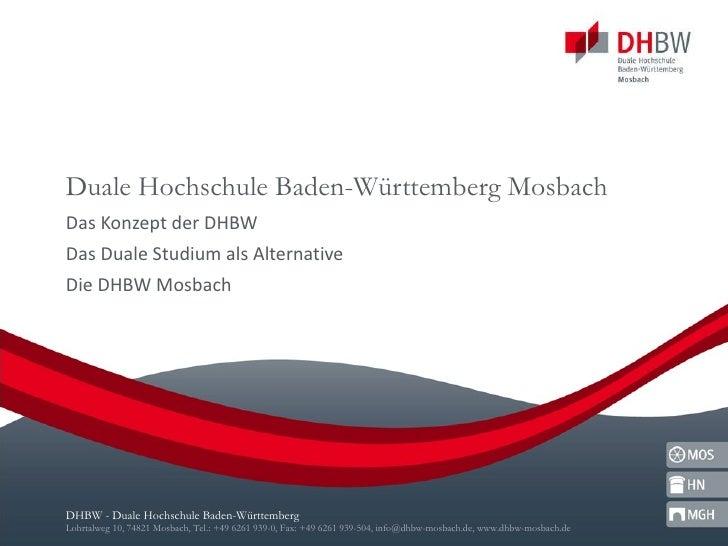 Duale Hochschule Baden-Württemberg Mosbach Das Konzept der DHBW Das Duale Studium als Alternative Die DHBW Mosbach
