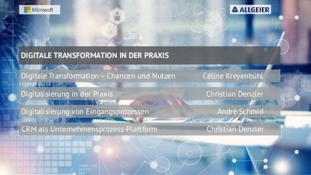 www.allgeier.ch DIGITALE TRANSFORMATION IN DER PRAXIS Digitale Transformation – Chancen und Nutzen Céline Kreyenbühl Digit...