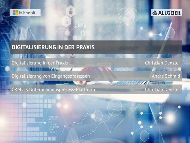 www.allgeier.ch DIGITALISIERUNG IN DER PRAXIS Digitalisierung in der Praxis Christian Denzler Digitalisierung von Eingangs...