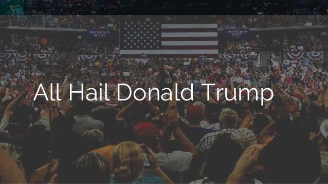 1 All Hail Donald Trump