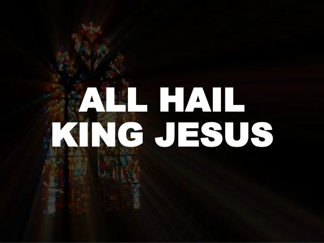 ALL HAIL KING JESUS